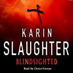 Blindsighted (       UNABRIDGED) by Karin Slaughter Narrated by Denica Fairman