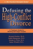 Defusing the High-Conflict Divorce: A Treatment Guide for Working with Angry Couples (Practical Therapist)