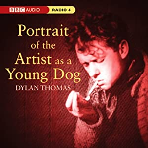 Portrait of the Artist as a Young Dog (Dramatised) | [Dylan Thomas]