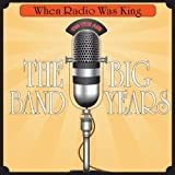 echange, troc Various Artists - When Radio Was King: The Big Band Years