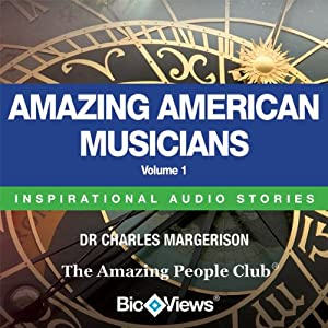 Amazing American Musicians - Volume 1: Inspirational Stories | [Charles Margerison, Frances Corcoran (general editor), Emma Braithwaite (editorial coordination)]