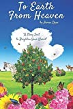 img - for To Earth from Heaven: A Story Sent to Brighten Your World book / textbook / text book