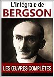 Bergson: oeuvres compl�tes - L'int�grale (les 10 oeuvres compl�tes sont inclues dans cette �dition Kindle :