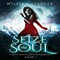 Seize the Soul: Confessions of a Summoner (       UNABRIDGED) by William Stadler Narrated by Mandy Nelson