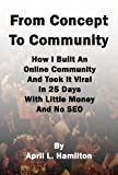 51mDMeq9obL. SL160  From Concept To Community: How I Built An Online Community And Took It Viral In 25 Days With Little Money And No SEO