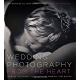 Wedding Photography from the Heart: Creative Techniques to Capture the Moments that Matterby Joe Buissink