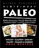 "SCOFF NOSH PALEO: 151 + Delicious Paleo Recipes for Modern Day ""HUNTER GATHERERS"". Delicious Recipes Wheat FREE - Gluten FREE - Sugar FREE- Legume FREE - Grain FREE & Dairy FREE"