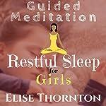 Guided Meditation Restful Sleep for Girls   Elise Thornton