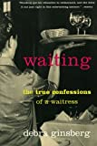Waiting: The True Confessions of a Waitress (0060932813) by Ginsberg, Debra