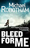 Michael Robotham Bleed For Me (Joe O'loughlin 4)