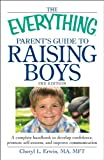 The Everything Parents Guide to Raising Boys: A complete handbook to develop confidence, promote self-esteem, and improve communication (Everything Series)