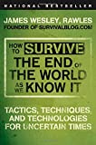 img - for How to Survive the End of the World as We Know It: Tactics, Techniques, and Technologies for Uncertain Times book / textbook / text book