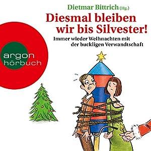 Diesmal bleiben wir bis Silvester! Immer wieder Weihnachten mit der buckligen Verwandtschaft Hörbuch
