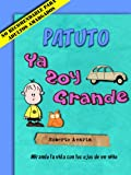 Patuto: Ya Soy Grande [novela infantil 5 a 99 a�os] (Spanish Edition)