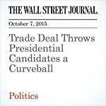 Trade Deal Throws Presidential Candidates a Curveball | Laura Meckler,Janet Hook