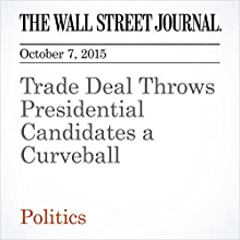 Trade Deal Throws Presidential Candidates a Curveball (       UNABRIDGED) by Laura Meckler, Janet Hook Narrated by Alexander Quincy