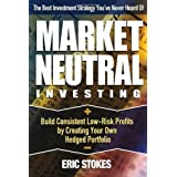 Market Neutral Investing: Build Consistent Low-Risk Profits by Creating Your Own Hedged Portfolio ~ Eric Stokes