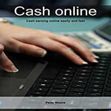 Cash Online: Cash Earning Online Easily and Fast (       UNABRIDGED) by Peter Moore Narrated by Samuel Fleming