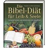 Die Bibel-Diät für Leib & Seele: Gesund fasten und abnehmen mit der Bibel
