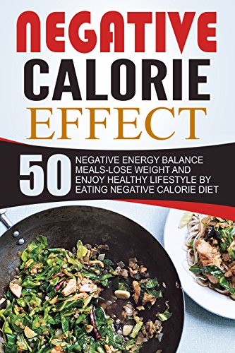 Negative Calorie Effect: 50 Negative Energy Balance Meals-Lose Weight And Enjoy Healthy Lifestyle By Eating Negative Calorie Diet by Thomas Fitzpatrick