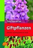 Taschenatlas Giftpflanzen: 170 Wild- und Zierpflanzen im Porträt. Mit Adressen der Giftnotrufzentralen