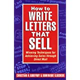 How to Write Letters That Sell: Winning Techniques for Achieving Sales Through Direct Mail ~ Dominique Glocheux