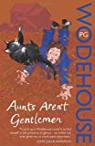 P.G. Wodehouse Aunts Aren't Gentlemen: (Jeeves & Wooster)