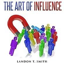 The Art of Influence | Livre audio Auteur(s) : Landon T. Smith Narrateur(s) : Jim D Johnston