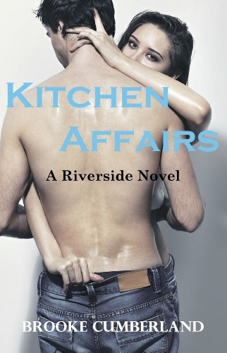 Kitchen Affairs (The Riverside Trilogy) by Brooke Cumberland