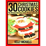 Christmas Recipes: 30 Christmas Cookie Recipes: The Ultimate Christmas Cookie Recipes Collection! ~ Kelly Michaels