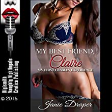 My Best Friend, Claire: My First Lesbian Experience (       UNABRIDGED) by Janie Draper Narrated by Gigi Amour