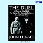 The Duel: The 80-Day Struggle Between Churchill and Hitler | John Lukacs