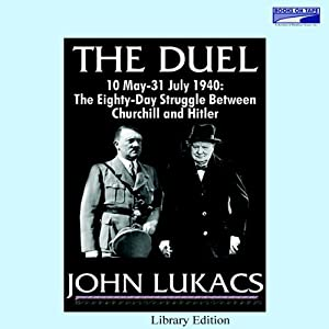 The Duel: The 80-Day Struggle Between Churchill and Hitler | [John Lukacs]