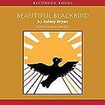 Beautiful Blackbird | Ashley Bryan