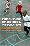 The Future of School Integration: Socioeconomic Diversity as an Education Reform Strategy (Century Foundation Books (Century Foundation Press))