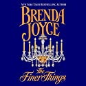 The Finer Things (       UNABRIDGED) by Brenda Joyce Narrated by Louisa Gummer