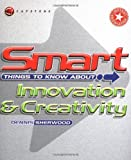 img - for Smart Things to Know About, Innovation & Creativity (Smart Things to Know About (Stay Smart!) Series) book / textbook / text book
