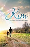 img - for Kim: A Dying Child's Spiritual Legacy Paperback March 31, 2014 book / textbook / text book