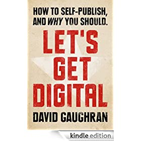 Let's Get Digital: How To Self-Publish, And Why You Should (Let's Get Publishing Book 1)