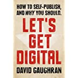 Let's Get Digital: How To Self-Publish, And Why You Should (Let's Get Publishing Book 1)by David Gaughran