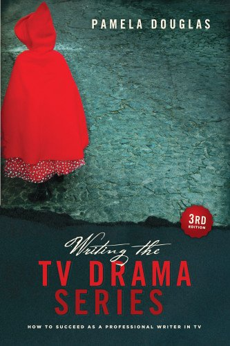 Writing the TV Drama Series 3rd edition: How to Succeed...