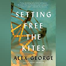 Setting Free the Kites Audiobook by Alex George Narrated by Ari Fliakos