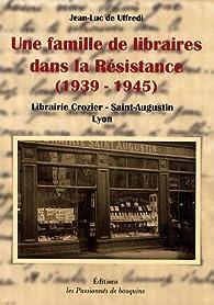 Une famille de libraires dans la Résistance (1939-1945) par Uffredi