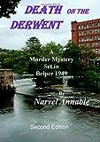 Death on the Derwent: A Murder Mystery Set in Belper 1949 Narvel Annable