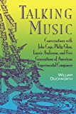 img - for Talking Music: Conversations With John Cage, Philip Glass, Laurie Anderson, And 5 Generations Of American Experimental Composers book / textbook / text book