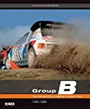 img - for Group B - The rise and fall of rallying?s wildest cars: The rise and fall of rallying's wildest cars by Davenport, John, Klein, Reinhard (2012) Hardcover book / textbook / text book