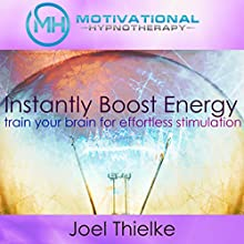Instantly Boost Energy, Train Your Brain for Effortless Stimulation - with Hypnosis and Meditation  by Joel Thielke Narrated by Joel Thielke