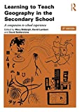 Mary Biddulph Learning to Teach Geography in the Secondary School: A Companion to School Experience (Learning to Teach Subjects in the Secondary School Series)