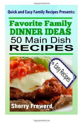 Favorite Family Dinner Ideas: 50 Easy Main Dish Dinner Recipes