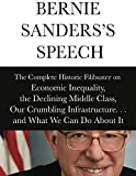 Bernie Sanders's Speech: The Complete Historical Filibuster on Economic Inequality, the Declining Middle Class, Our Crumbling Infrastructure     and What We Can Do About It